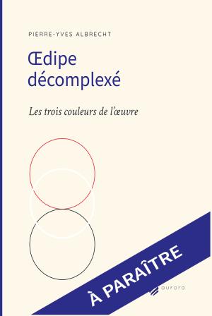 Oedipe Decomplexe 1ere couv -- A PARAITRE